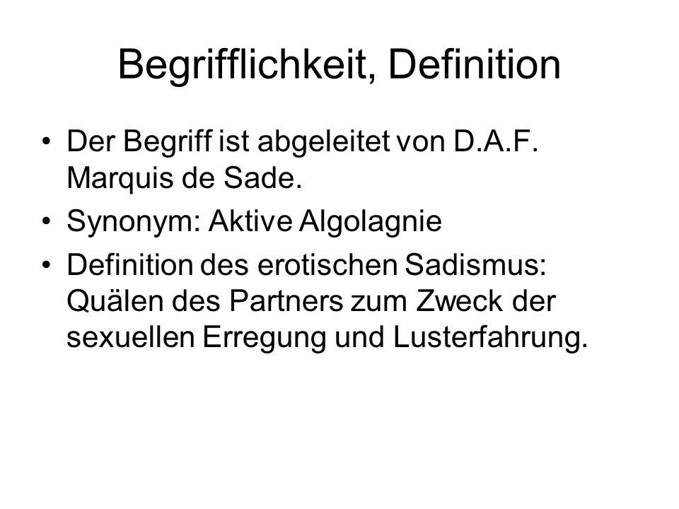 Begrifflichkeit, Definition Der Begriff ist abgeleitet von D.A.F. Marquis de Sade. Synonym: Aktive Algolagnie Definition des erotischen Sadismus: Quäl