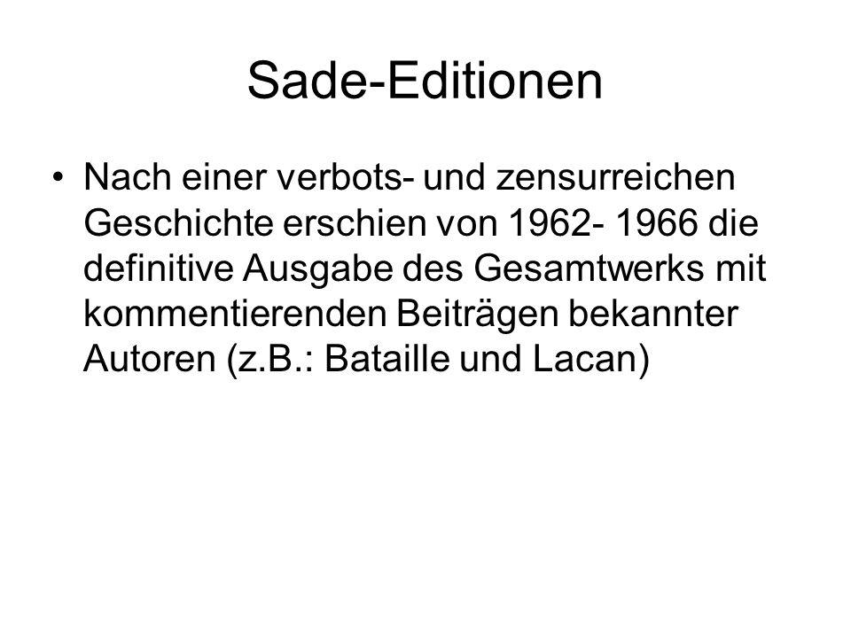 Sade-Editionen Nach einer verbots- und zensurreichen Geschichte erschien von 1962- 1966 die definitive Ausgabe des Gesamtwerks mit kommentierenden Bei