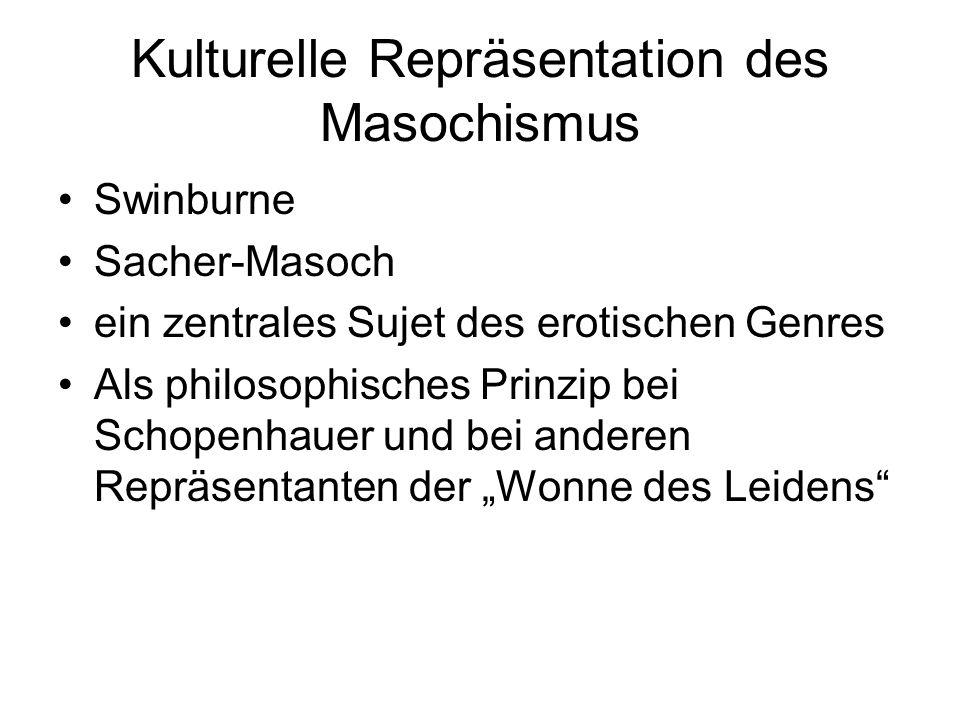 Kulturelle Repräsentation des Masochismus Swinburne Sacher-Masoch ein zentrales Sujet des erotischen Genres Als philosophisches Prinzip bei Schopenhau