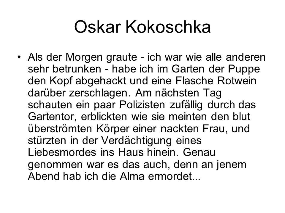 Oskar Kokoschka Als der Morgen graute - ich war wie alle anderen sehr betrunken - habe ich im Garten der Puppe den Kopf abgehackt und eine Flasche Rot