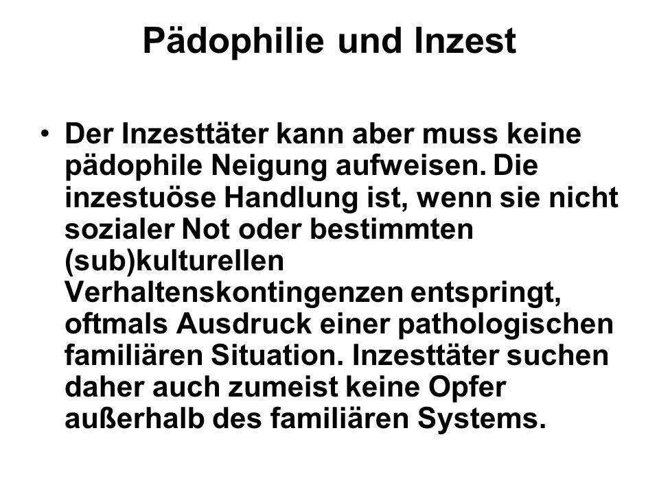 Pädophilie und Inzest Der Inzesttäter kann aber muss keine pädophile Neigung aufweisen. Die inzestuöse Handlung ist, wenn sie nicht sozialer Not oder