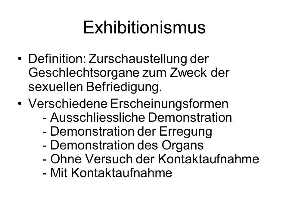 Exhibitionismus Definition: Zurschaustellung der Geschlechtsorgane zum Zweck der sexuellen Befriedigung. Verschiedene Erscheinungsformen - Ausschliess