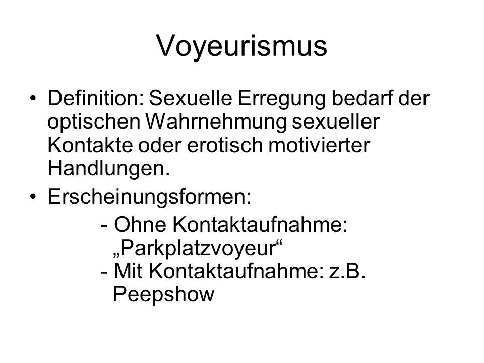 Voyeurismus Definition: Sexuelle Erregung bedarf der optischen Wahrnehmung sexueller Kontakte oder erotisch motivierter Handlungen. Erscheinungsformen