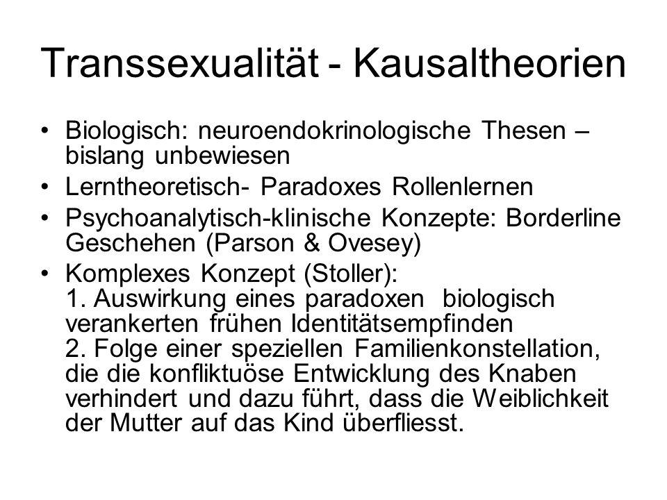 Transsexualität - Kausaltheorien Biologisch: neuroendokrinologische Thesen – bislang unbewiesen Lerntheoretisch- Paradoxes Rollenlernen Psychoanalytis