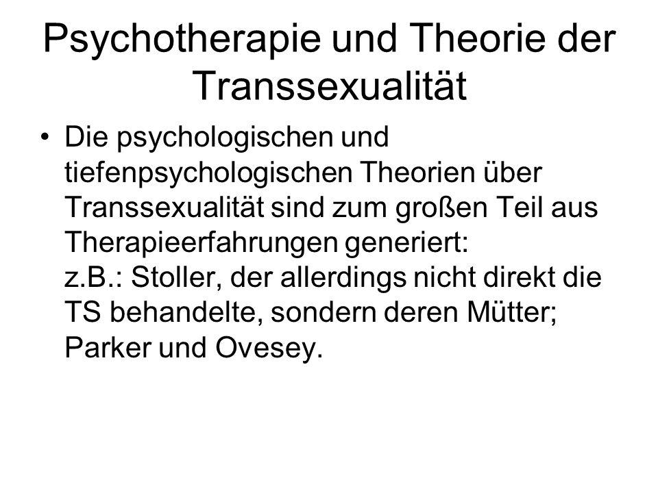 Psychotherapie und Theorie der Transsexualität Die psychologischen und tiefenpsychologischen Theorien über Transsexualität sind zum großen Teil aus Th