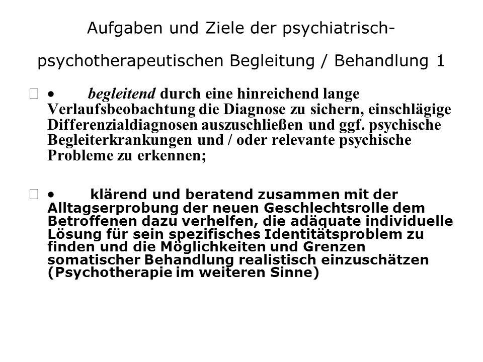 Aufgaben und Ziele der psychiatrisch- psychotherapeutischen Begleitung / Behandlung 1 begleitend durch eine hinreichend lange Verlaufsbeobachtung die