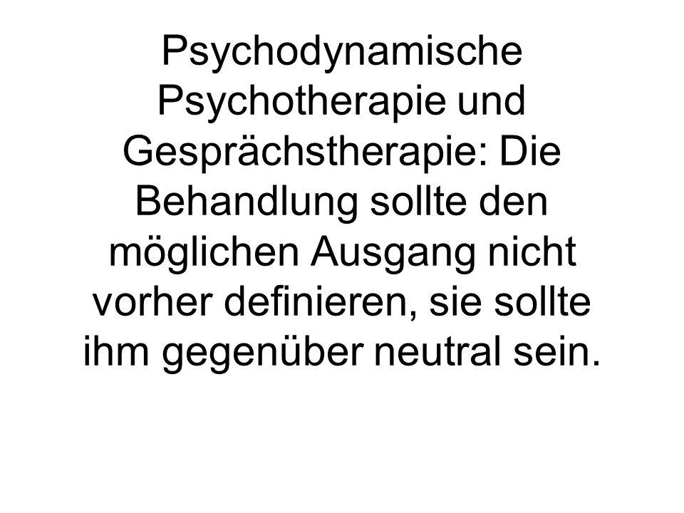 Psychodynamische Psychotherapie und Gesprächstherapie: Die Behandlung sollte den möglichen Ausgang nicht vorher definieren, sie sollte ihm gegenüber n