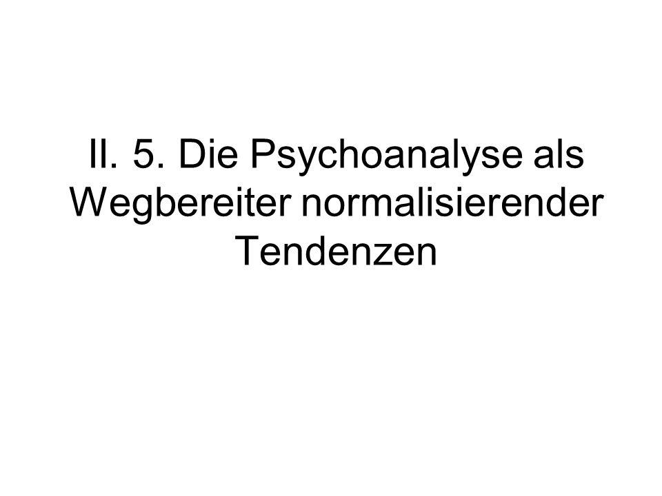 II. 5. Die Psychoanalyse als Wegbereiter normalisierender Tendenzen