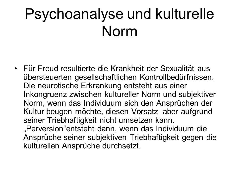 Psychoanalyse und kulturelle Norm Für Freud resultierte die Krankheit der Sexualität aus übersteuerten gesellschaftlichen Kontrollbedürfnissen. Die ne