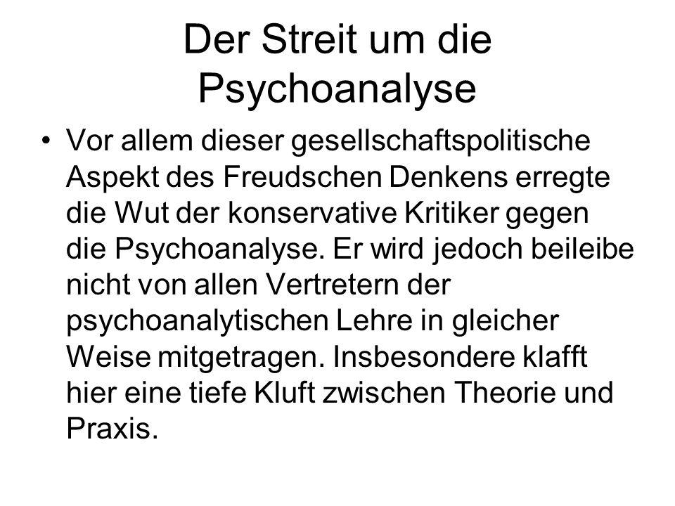 Der Streit um die Psychoanalyse Vor allem dieser gesellschaftspolitische Aspekt des Freudschen Denkens erregte die Wut der konservative Kritiker gegen
