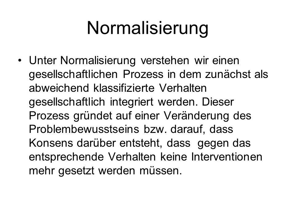 Normalisierung Unter Normalisierung verstehen wir einen gesellschaftlichen Prozess in dem zunächst als abweichend klassifizierte Verhalten gesellschaf
