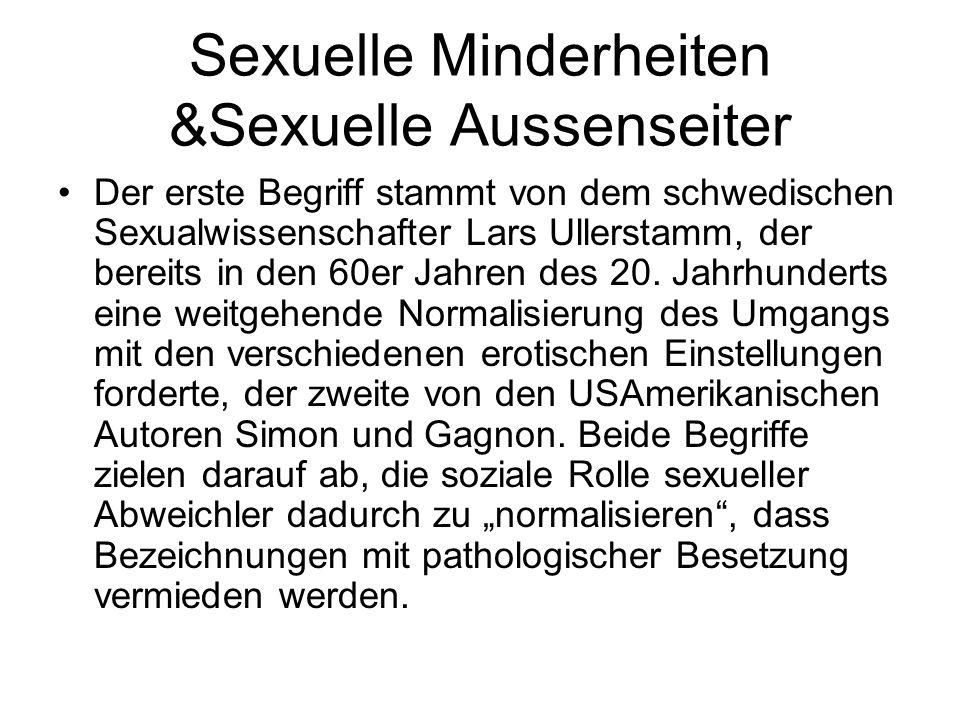 Sexuelle Minderheiten &Sexuelle Aussenseiter Der erste Begriff stammt von dem schwedischen Sexualwissenschafter Lars Ullerstamm, der bereits in den 60
