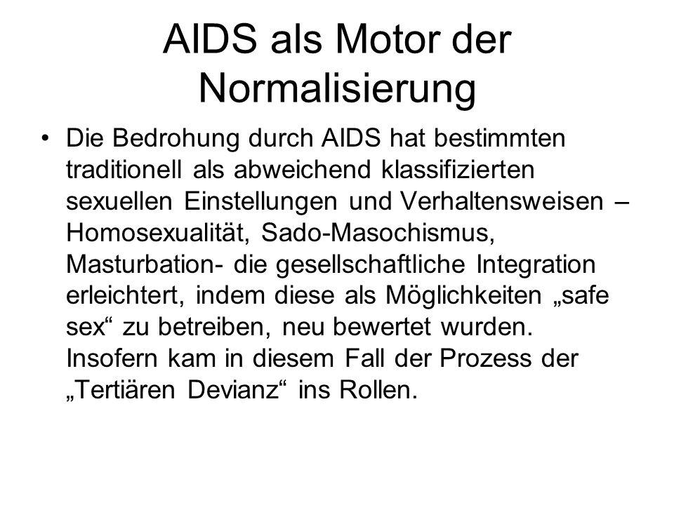 AIDS als Motor der Normalisierung Die Bedrohung durch AIDS hat bestimmten traditionell als abweichend klassifizierten sexuellen Einstellungen und Verh