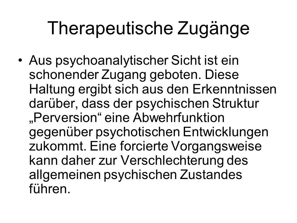 Therapeutische Zugänge Aus psychoanalytischer Sicht ist ein schonender Zugang geboten. Diese Haltung ergibt sich aus den Erkenntnissen darüber, dass d