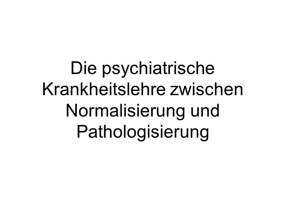 Die psychiatrische Krankheitslehre zwischen Normalisierung und Pathologisierung