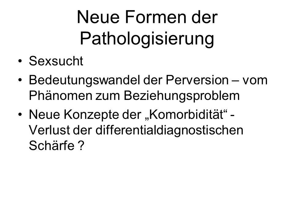 Neue Formen der Pathologisierung Sexsucht Bedeutungswandel der Perversion – vom Phänomen zum Beziehungsproblem Neue Konzepte der Komorbidität - Verlus