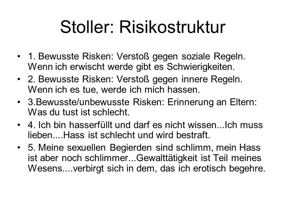 Stoller: Risikostruktur 1. Bewusste Risken: Verstoß gegen soziale Regeln. Wenn ich erwischt werde gibt es Schwierigkeiten. 2. Bewusste Risken: Verstoß