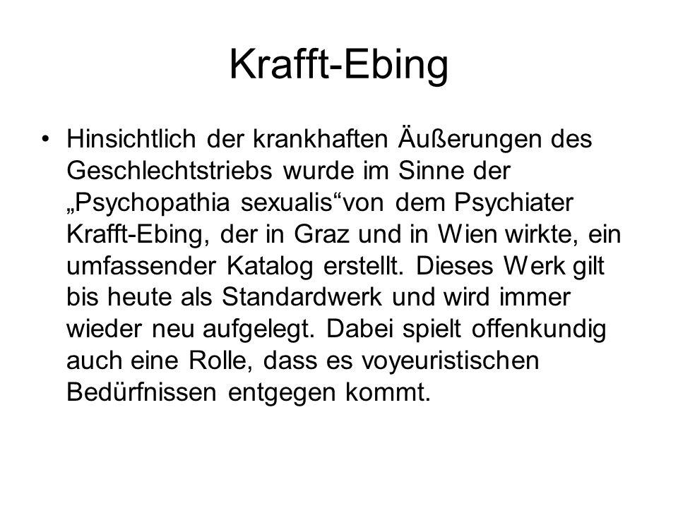 Krafft-Ebing Hinsichtlich der krankhaften Äußerungen des Geschlechtstriebs wurde im Sinne der Psychopathia sexualisvon dem Psychiater Krafft-Ebing, de