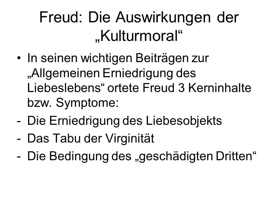 Freud: Die Auswirkungen der Kulturmoral In seinen wichtigen Beiträgen zur Allgemeinen Erniedrigung des Liebeslebens ortete Freud 3 Kerninhalte bzw. Sy