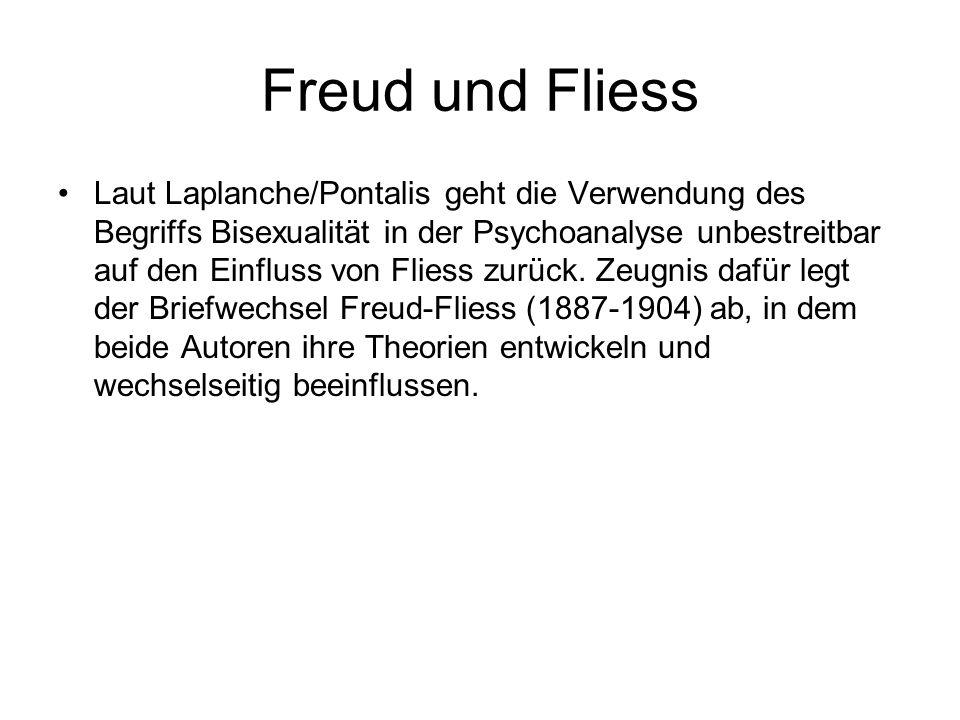 Freud und Fliess Laut Laplanche/Pontalis geht die Verwendung des Begriffs Bisexualität in der Psychoanalyse unbestreitbar auf den Einfluss von Fliess