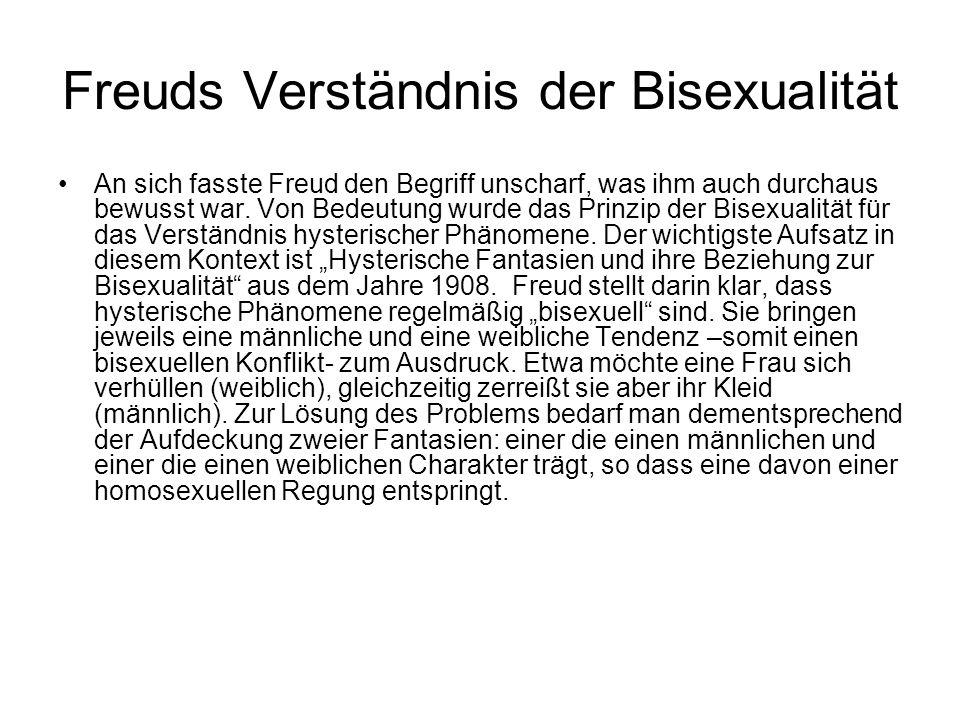 Freuds Verständnis der Bisexualität An sich fasste Freud den Begriff unscharf, was ihm auch durchaus bewusst war. Von Bedeutung wurde das Prinzip der