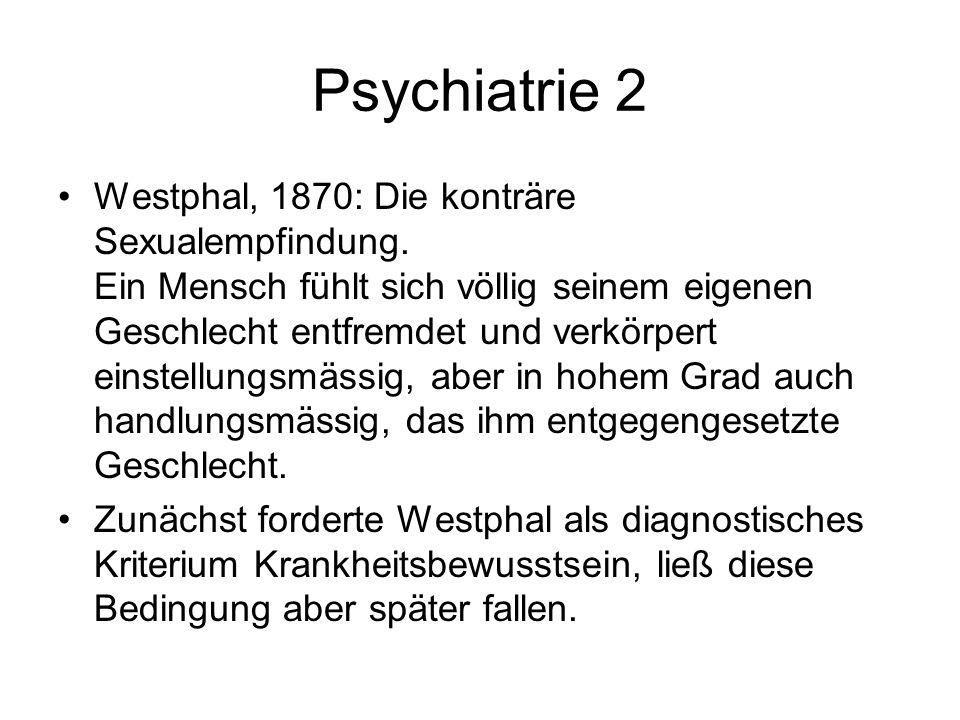 Psychiatrie 2 Westphal, 1870: Die konträre Sexualempfindung. Ein Mensch fühlt sich völlig seinem eigenen Geschlecht entfremdet und verkörpert einstell