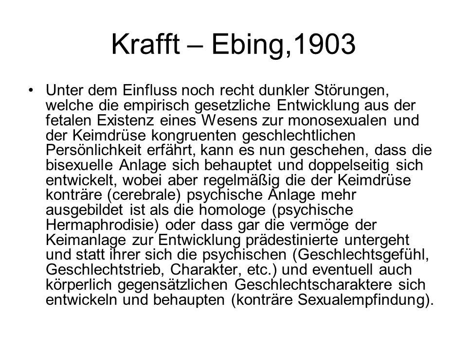 Krafft – Ebing,1903 Unter dem Einfluss noch recht dunkler Störungen, welche die empirisch gesetzliche Entwicklung aus der fetalen Existenz eines Wesen