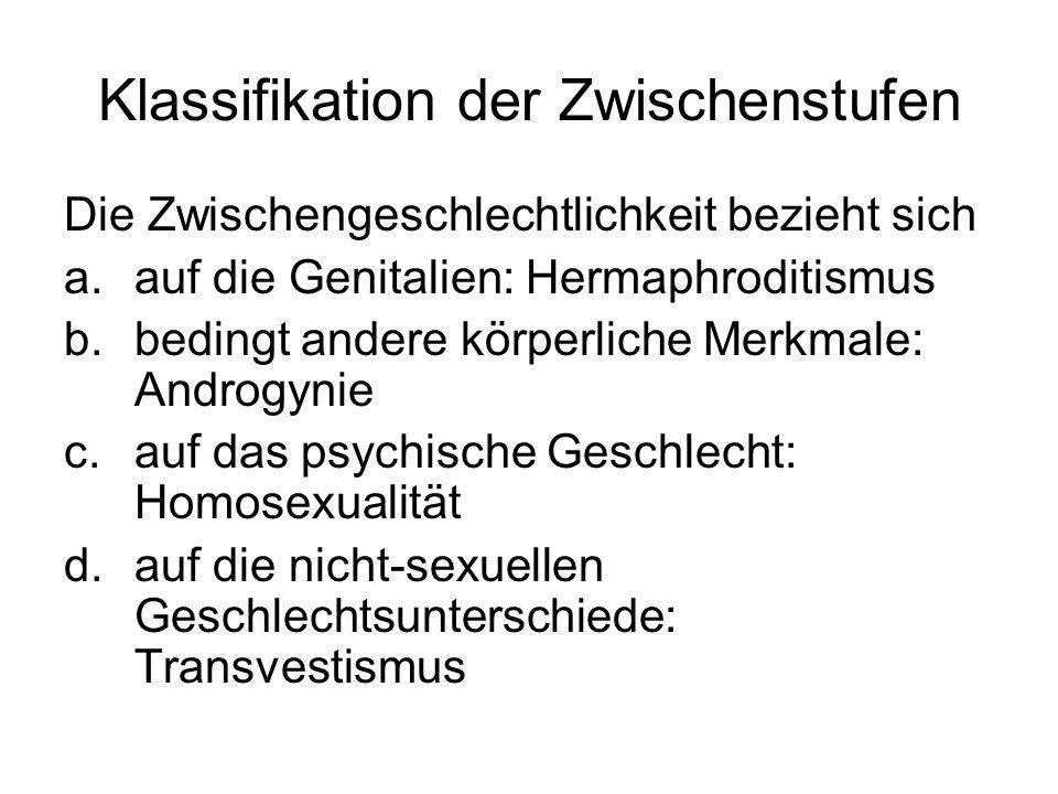 Klassifikation der Zwischenstufen Die Zwischengeschlechtlichkeit bezieht sich a.auf die Genitalien: Hermaphroditismus b.bedingt andere körperliche Mer