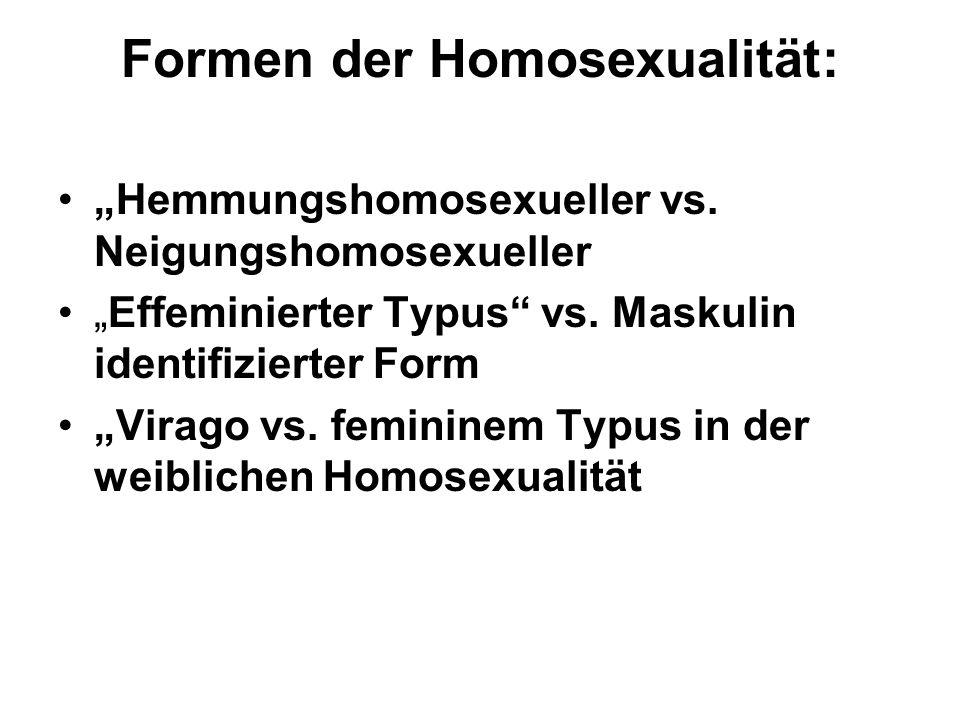 Formen der Homosexualität: Hemmungshomosexueller vs. Neigungshomosexueller Effeminierter Typus vs. Maskulin identifizierter Form Virago vs. femininem