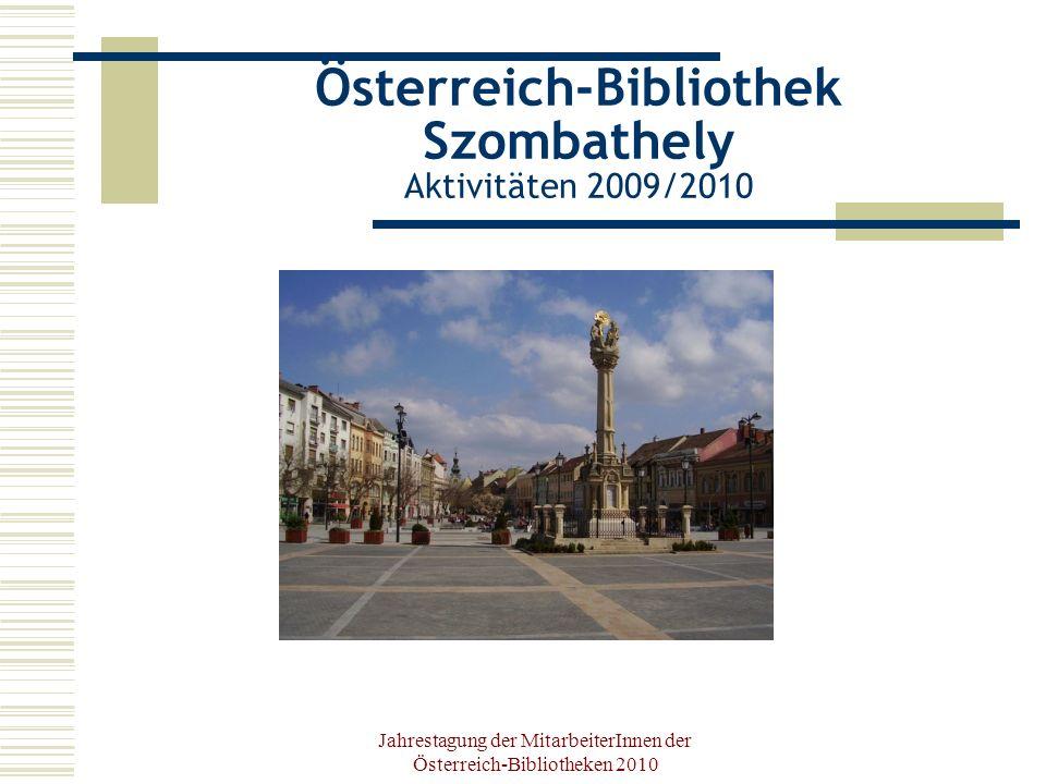 Jahrestagung der MitarbeiterInnen der Österreich-Bibliotheken 2010 20 Jahre Germanistik in Szombathely Buchpräsentation und Workshop