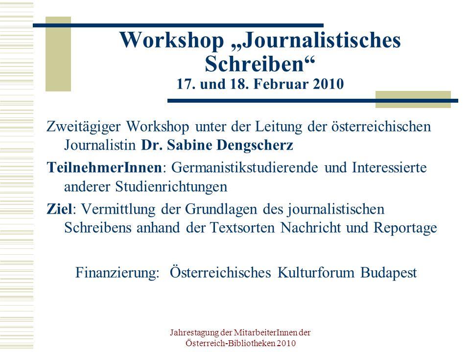 Jahrestagung der MitarbeiterInnen der Österreich-Bibliotheken 2010 Workshop Journalistisches Schreiben 17.