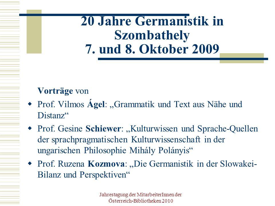 Jahrestagung der MitarbeiterInnen der Österreich-Bibliotheken 2010 Ausblick auf 2010/2011 Konferenz: Germanistica Savariensis Sprache(n) und Literatur(en) im Kontakt 5 7.