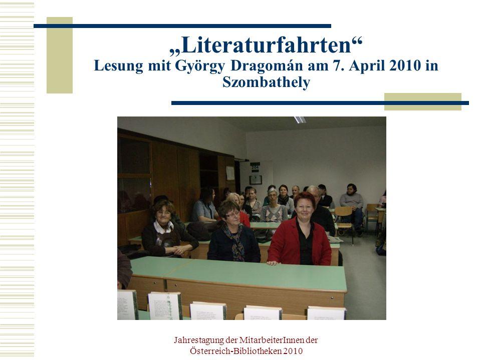 Jahrestagung der MitarbeiterInnen der Österreich-Bibliotheken 2010 Literaturfahrten Lesung mit György Dragomán am 7.