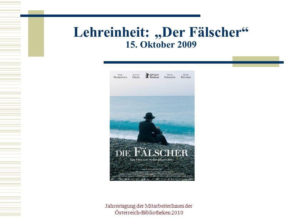 Jahrestagung der MitarbeiterInnen der Österreich-Bibliotheken 2010 Lehreinheit: Der Fälscher 15.