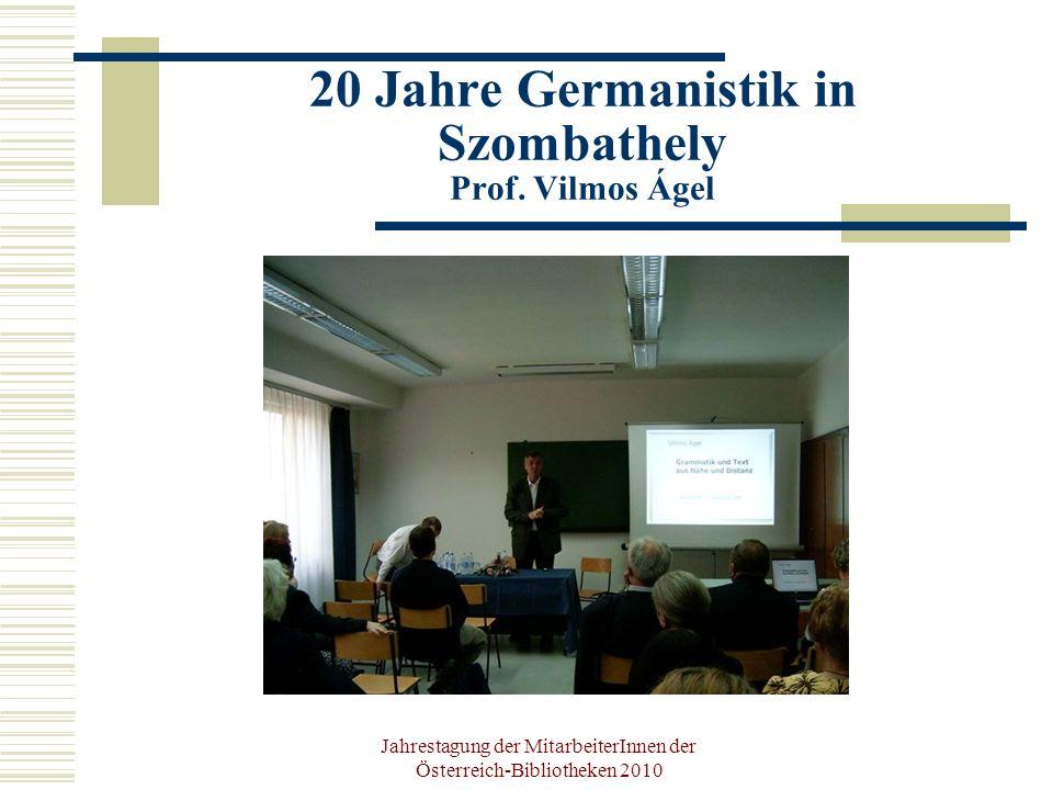 Jahrestagung der MitarbeiterInnen der Österreich-Bibliotheken 2010 20 Jahre Germanistik in Szombathely Prof.