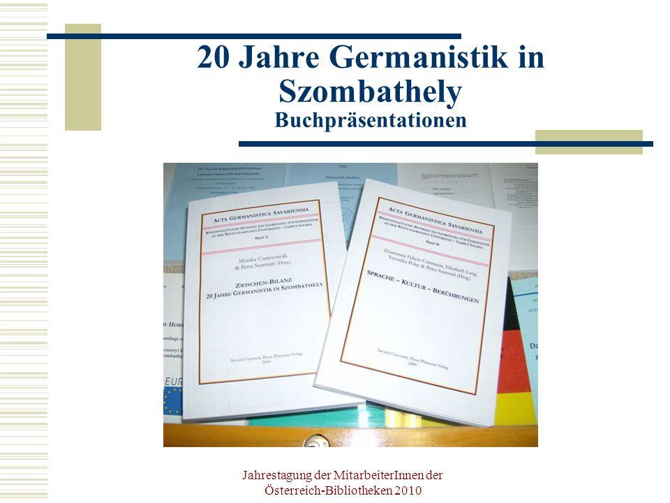 Jahrestagung der MitarbeiterInnen der Österreich-Bibliotheken 2010 20 Jahre Germanistik in Szombathely Buchpräsentationen
