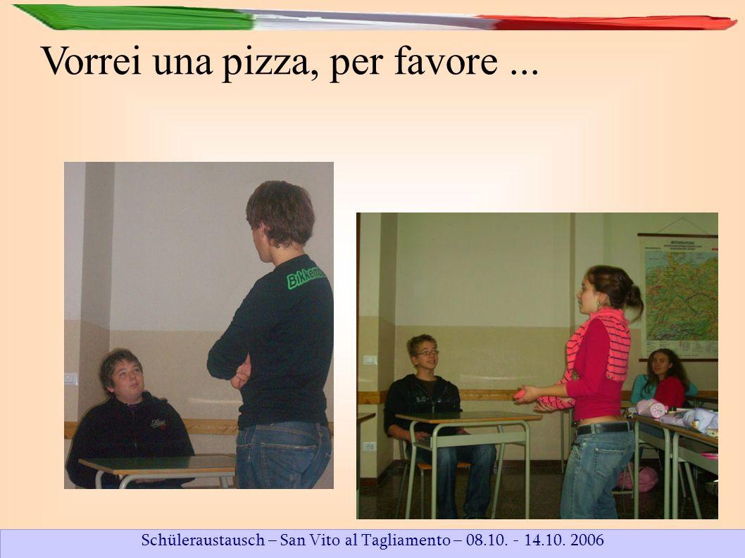 Schüleraustausch – San Vito al Tagliamento – 08.10. - 14.10. 2006 Vorrei una pizza, per favore...