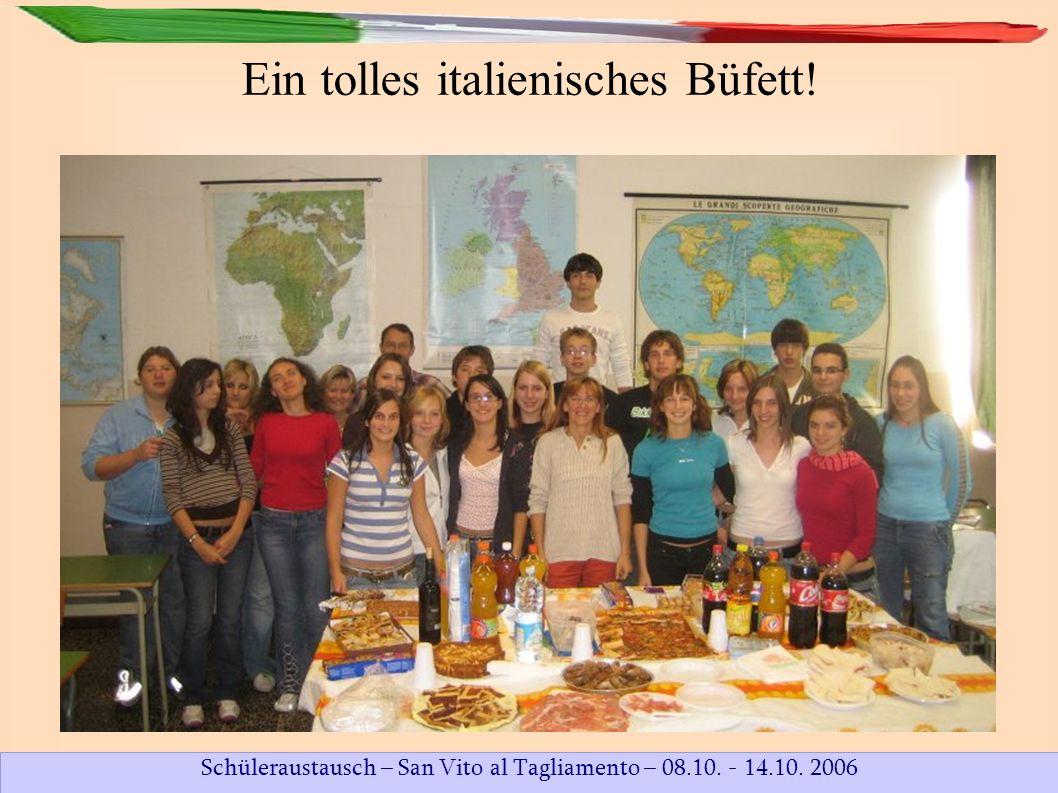 Schüleraustausch – San Vito al Tagliamento – 08.10. - 14.10. 2006 Ein tolles italienisches Büfett!