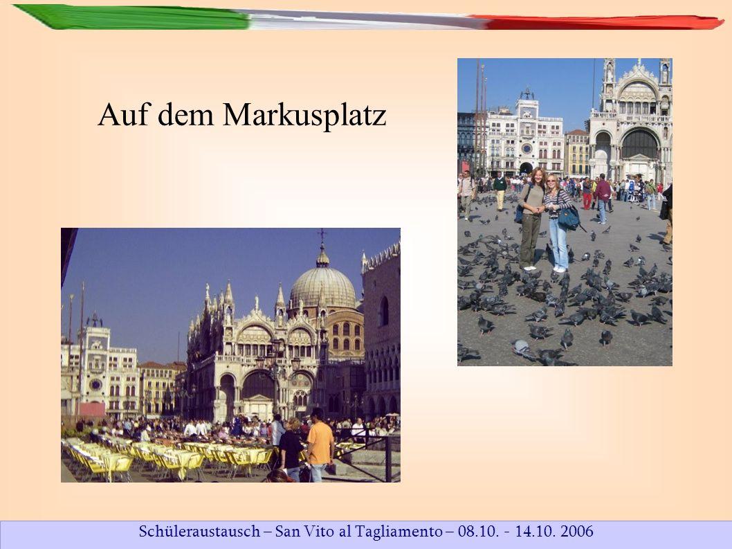 Schüleraustausch – San Vito al Tagliamento – 08.10. - 14.10. 2006 Auf dem Markusplatz