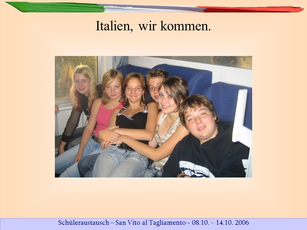 Schüleraustausch – San Vito al Tagliamento – 08.10. - 14.10. 2006 Unsere Partnerschule