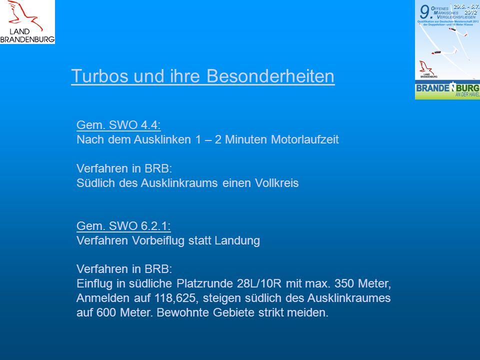 Turbos und ihre Besonderheiten Gem. SWO 4.4: Nach dem Ausklinken 1 – 2 Minuten Motorlaufzeit Verfahren in BRB: Südlich des Ausklinkraums einen Vollkre