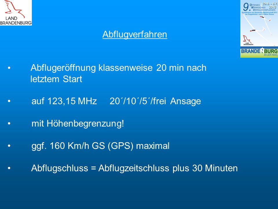 Abflugverfahren Abflugeröffnung klassenweise 20 min nach letztem Start auf 123,15 MHz 20´/10´/5´/frei Ansage mit Höhenbegrenzung! ggf. 160 Km/h GS (GP