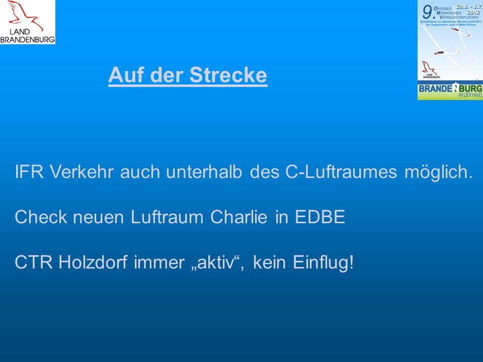 Auf der Strecke IFR Verkehr auch unterhalb des C-Luftraumes möglich. Check neuen Luftraum Charlie in EDBE CTR Holzdorf immer aktiv, kein Einflug!
