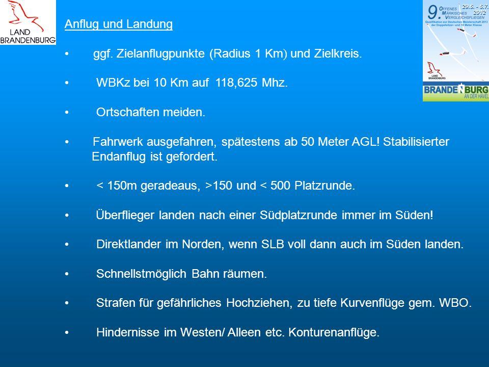 Anflug und Landung ggf. Zielanflugpunkte (Radius 1 Km ) und Zielkreis. WBKz bei 10 Km auf 118,625 Mhz. Ortschaften meiden. Fahrwerk ausgefahren, späte