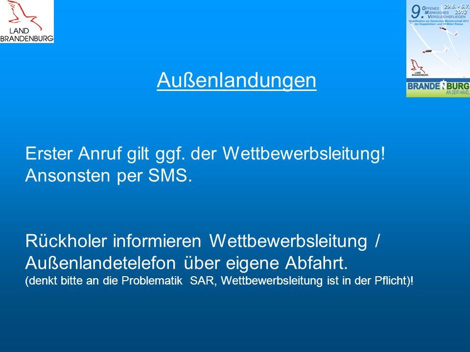 Außenlandungen Erster Anruf gilt ggf. der Wettbewerbsleitung! Ansonsten per SMS. Rückholer informieren Wettbewerbsleitung / Außenlandetelefon über eig