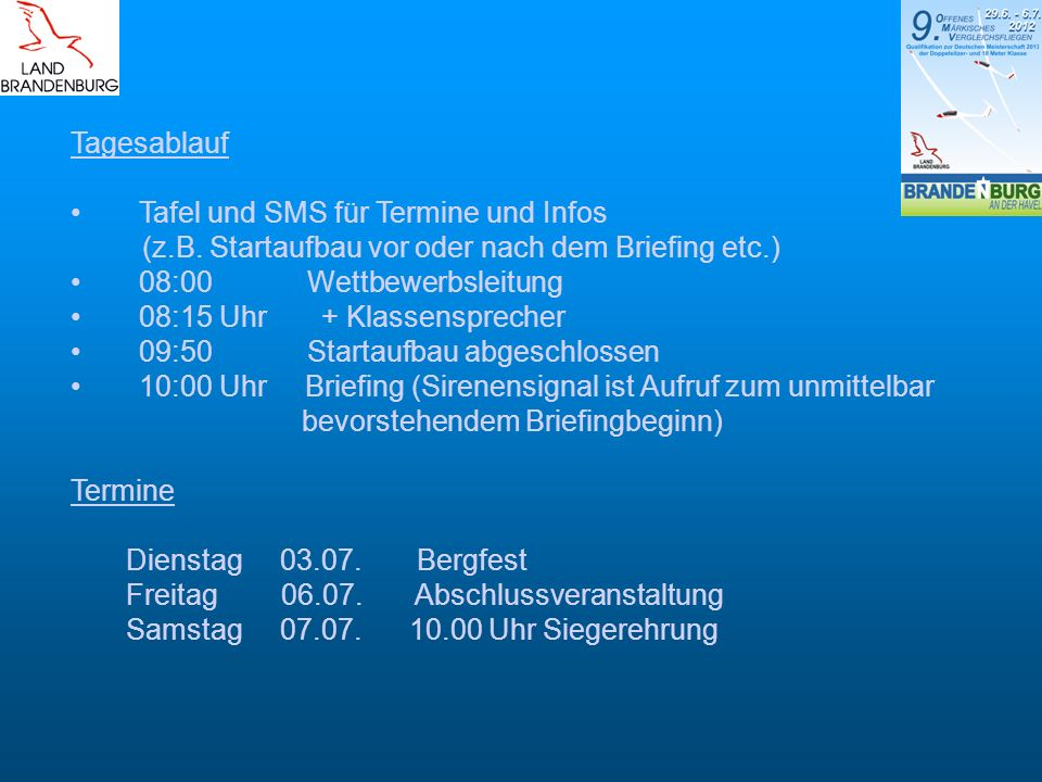 Tagesablauf Tafel und SMS für Termine und Infos (z.B. Startaufbau vor oder nach dem Briefing etc.) 08:00 Wettbewerbsleitung 08:15 Uhr + Klassenspreche