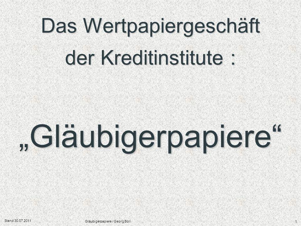 Stand 30.07.2011 Gläubigerpapiere / Georg Boll22 Merkmale der Sicherheit von Gläubigerpapieren Gesetz über Schuldverschreibungen aus Gesamtemissionen (Schuldverschreibungsgesetz - SchVG) Ausfertigungsdatum: 31.07.2009 § 1 Anwendungsbereich (1) Dieses Gesetz gilt für nach deutschem Recht begebene inhaltsgleiche Schuldverschreibungen aus Gesamtemissionen (Schuldverschreibungen).