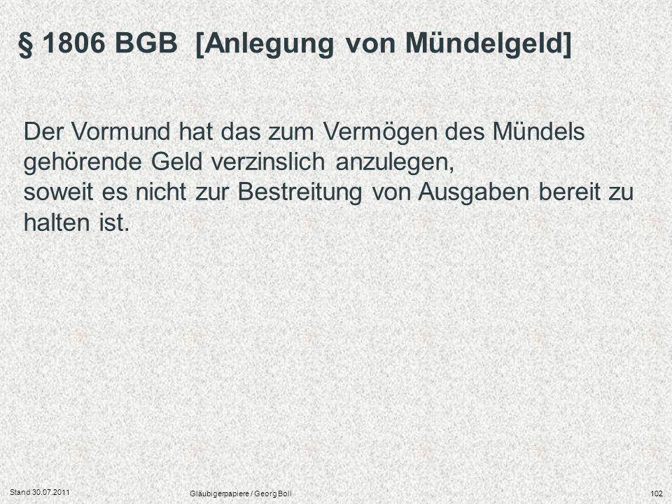 Stand 30.07.2011 Gläubigerpapiere / Georg Boll102 Der Vormund hat das zum Vermögen des Mündels gehörende Geld verzinslich anzulegen, soweit es nicht z