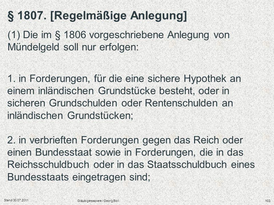 Stand 30.07.2011 Gläubigerpapiere / Georg Boll103 1. in Forderungen, für die eine sichere Hypothek an einem inländischen Grundstücke besteht, oder in