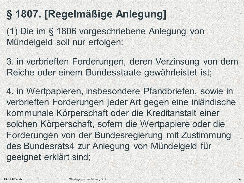 Stand 30.07.2011 Gläubigerpapiere / Georg Boll104 3. in verbrieften Forderungen, deren Verzinsung von dem Reiche oder einem Bundesstaate gewährleistet